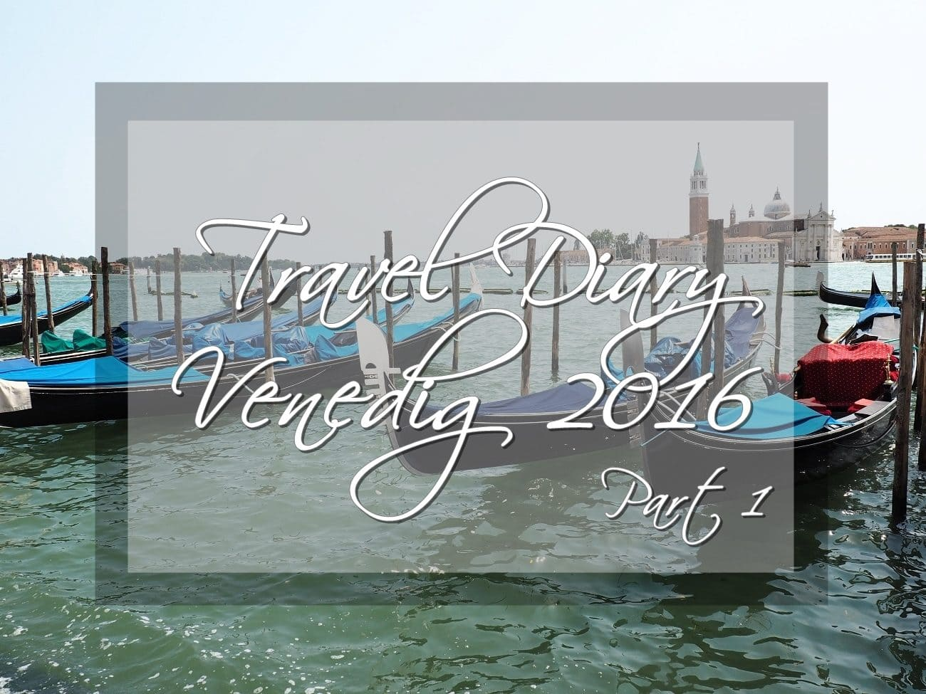 Travel Diary – Venedig [Part 1]
